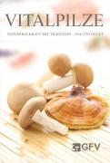 Buch: Vitalpilze Naturheilkraft mit Tradition - neu entdeckt